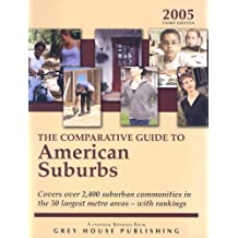 The Comparative Guide To American Suburbs 2005: Covers Over 2,400 Suburban Communities in the 50 Largest Metro Areas-With Rankings