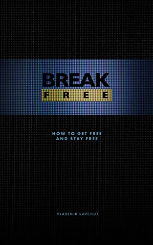 Break Free: How to get free and stay free (English Edition)