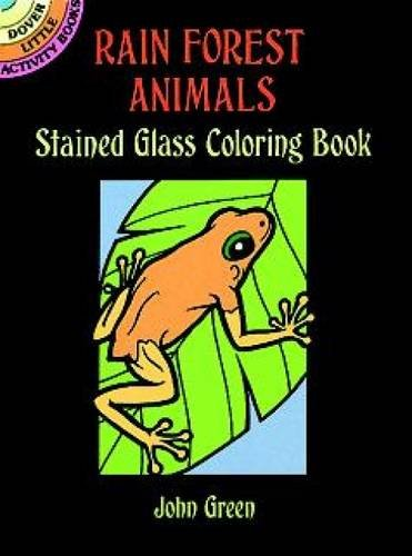 Rain Forest Animals Stained Glass Colouring Book (Dover Stained Glass Coloring Book)