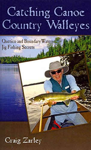 [(Catching Canoe Country Walleyes : Quetico and Boundary Waters Jig Fishing Secrets)] [By (author) Craig Zarley] published on (June, 2012)