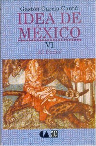 Idea de M'Xico, VI: El Poder (Vida y Pensamiento de Mexico)
