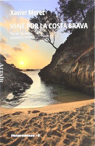 Viaje por la Costa Brava: Paisaje, memoria, glamour y turismo par Xavier Moret Ros