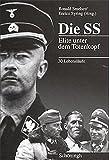 Die SS: Elite unter dem Totenkopf. 30 Lebensläufe -