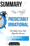Dan Ariely's Predictably Irrational: The Hidden Forces That Shape Our Decisions Summary by Ant Hive Media (2016-05-17)