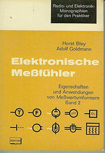 Elektronische Messfühler. Bd. 2. Messung von Temperatur, Feuchte, Schall, Licht, Kernstrahlung, chemischen und physiologischen Grössen