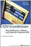 EDV-Grundwissen: Eine Einführung in Theorie und Praxis der modernen EDV (Allgemein: Hardware/Grundlagen)