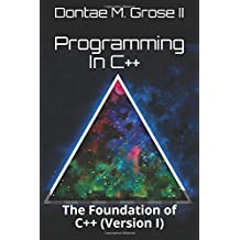 Programming In C++: Volume I: The Foundation of C++