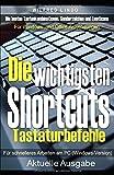 Die wichtigsten Shortcuts - Tastaturbefehle für schnelleres Arbeiten am PC (Windows-Version): Die besten Tastenkombinationen, Sonderzeichen und Emoticons für Windows- und Office-Anwendungen