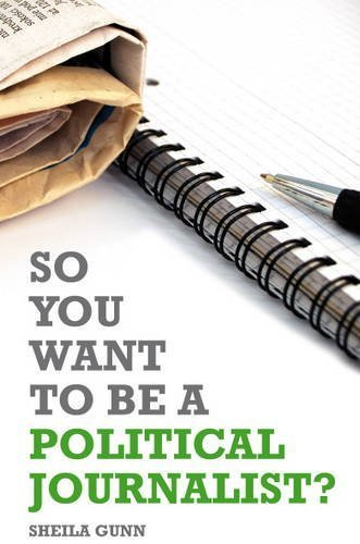 So You Want to be a Political Journalist by Sheila Gunn (2011) Paperback