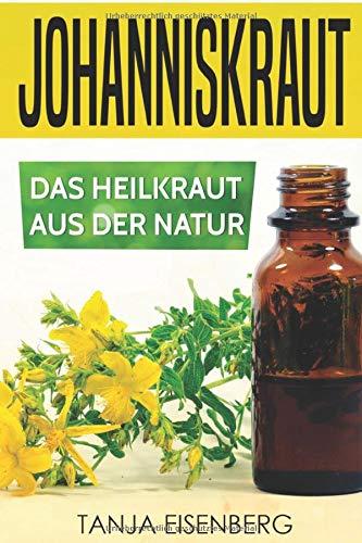 Johanniskraut: Das Heilkraut aus der Natur: Wirkung, Dosierung, Herstellung