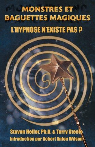 Monstres et Baguettes Magiques : L'hypnose n'existe pas ? par Steven Heller, Terry Lee Steele