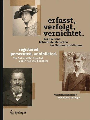Erfasst, verfolgt, vernichtet./registered, persecuted, annihilated.: Kranke und behinderte Menschen im Nationalsozialismus/The Sick and the Disabled under National Socialism