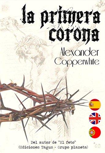 La primera corona (La historia que no conocías) La novela histórica que no esperabas por Alexander Copperwhite