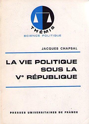 La vie politique sons la Ve Rpublique (Thmis)
