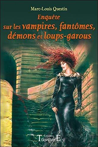 Enquêtes sur les vampires, fantômes, démons et loups-garous