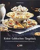 Kekse - Lebkuchen - Teegebäck: Klassiker & Traditionelle Rezepte für das ganze Jahr