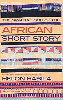 The Granta Book of the African Short Story by [Habila, Helon]