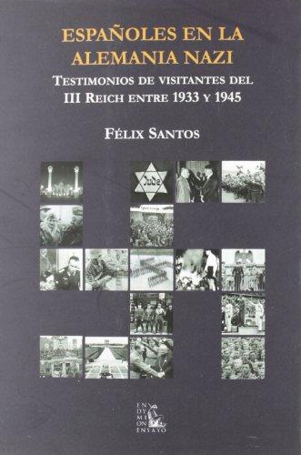 Españoles en la Alemania nazi: testimonios de visitantes del III Reich entre 1933 y 1945 (Ensayos) por Félix Santos