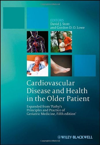Cardiovascular Disease and Health in the Older Patient: Expanded from Pathy's Principles and Practice of Geriatric Medicine, 5th Edition by David J. Stott (Editor), Gordon D. O. Lowe (Editor) (7-Dec-2012) Hardcover