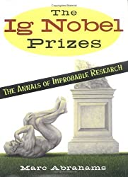 The Ig Nobel Prizes: The Annals of Improbable Research by Marc Abrahams (2003-09-29)