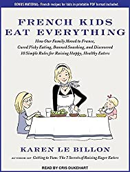 French Kids Eat Everything: How Our Family Moved to France, Cured Picky Eating, Banned Snacking, and Discovered 10 Simple Rules for Raising Happy, Healthy Eaters: Includes PDF