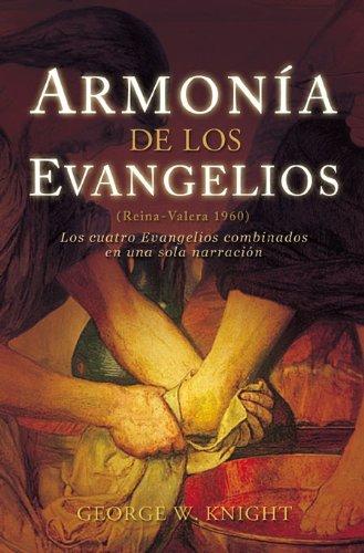 Armonia de los Evangelios: (Reina-Valera 1960) los Cuatro Evangelios Combinados en una Sola Narracion