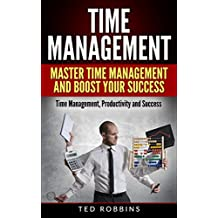 Time Management: Master Time Management and Boost Your Success: Time Management, Productivity and Success (Productivity, Success, Business) (English Edition)