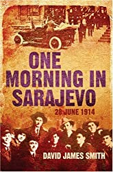 One Morning In Sarajevo: 28 June 1914: 28th June 1914 by David James Smith (2008-06-12)