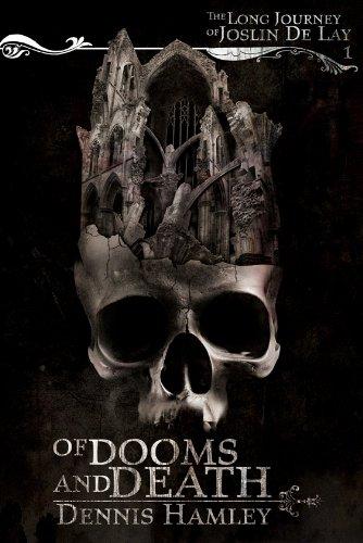 Of Dooms and Death (The Long Journey of Joslin de Lay Book 1) by [Hamley, Dennis]