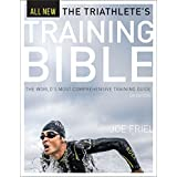 The Triathlete's Training Bible: The World S Most Comprehensive Triathlon Training Guide, 4th Ed
