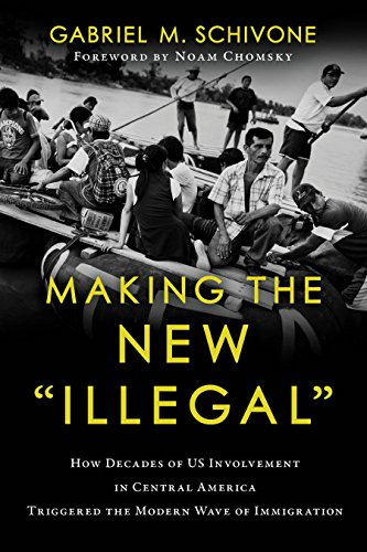 "Making the New ""Illegal"": How Decades of US Involvement in Central America Triggered the Modern Wave  of Immigration (English Edition)"