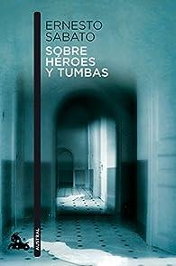 Sobre héroes y tumbas par Ernesto Sabato