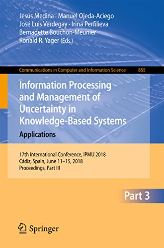 Information Processing and Management of Uncertainty in Knowledge-Based Systems. Applications: 17th International Conference, IPMU 2018, Cádiz, Spain, ... in Computer and Information Science