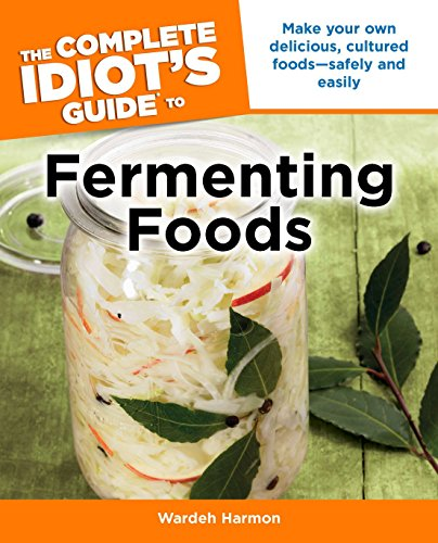 Preisvergleich Produktbild The Complete Idiot's Guide to Fermenting Foods: Make Your Own Delicious,  Cultured Foods Safely and Easily