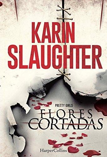 Flores cortadas (Suspense / Thriller) por Karin Slaughter