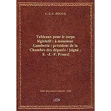 Tableaux pour le corps législatif : à monsieur Gambetta : président de la Chambre des députés / [sig