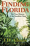 Finding Florida: The True History of the Sunshine State (English Edition)...