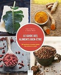 Le guide des aliments bien-être: 100 ingrédients et recettes inédites pour préserver sa santé