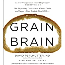 Grain Brain: The Surprising Truth About Wheat, Carbs, and Sugar - Your Brain's Silent Killers: Library Edition