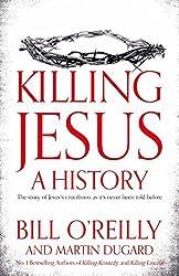 Killing Jesus: A History by Bill O'Reilly (2013-09-26)