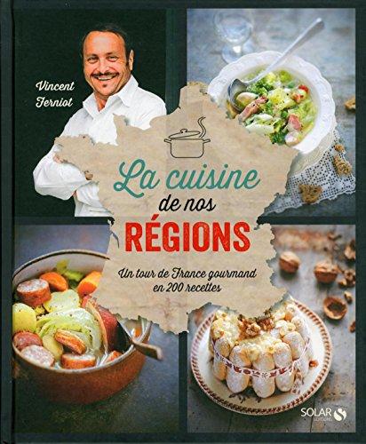 La cuisine de nos régions : Un tour de France gourmand en 200 recettes par Vincent Ferniot, Sylvie Girard-Lagorce, Alexia Janny, Ayumi Iida