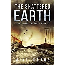 The Shattered Earth: Book 3 of the Thrilling Post-Apocalyptic Survival Series: (Surviving the Fall Series - Book 3)