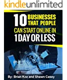10 Businesses That People Can Start Online In 1 Day Or Less! (English Edition)