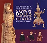 Cornhusk, Silk, and Wishbones: A Book of Dolls from around the World