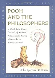 Pooh and the Philosophers : In Which It Is Shown That All of Western Philosophy Is Merely a Preamble to Winnie-The-Pooh by John Tyerman Williams (1996-08-01)