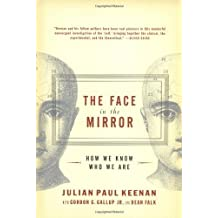 The Face in the Mirror: How We Know Who We Are by Keenan, Julian, Gallup, Gordon G., Falk, Dean (2004) Paperback