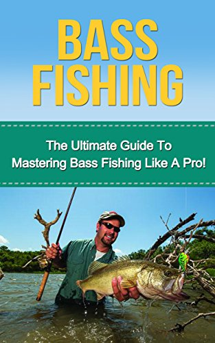 Bass Fishing: The Ultimate Guide to Mastering Bass Fishing for Life! (bass fishing, bass, fishing tackle, fly fishing, fishing, how to fish, bassmaster, fish, trout fishing) (English Edition) (Bass-tackle)