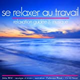 Se relaxer au travail - Relaxation guidée & musique (1CD audio)
