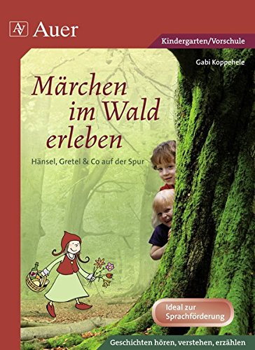 Märchen im Wald erleben: Hänsel, Gretel & Co. auf der Spur (1. Klasse/Vorschule)