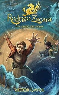 Rodrigo Zacara y el Espejo del Poder par Víctor Gayol